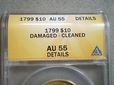 1799 U.s. $10 Capped Liberty Gold Au55 Anacs/ Damaged, Cleaned-A Beautiful Coin.