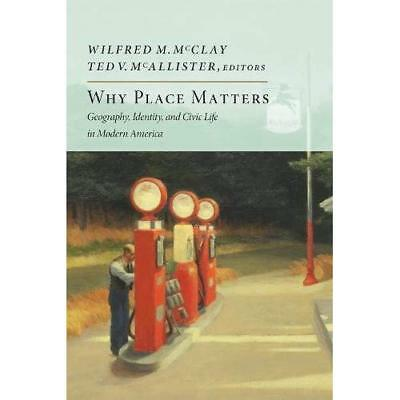 Why Place Matters: Geography, Identity, and Civic Life  - Hardcover NEW Wilfred