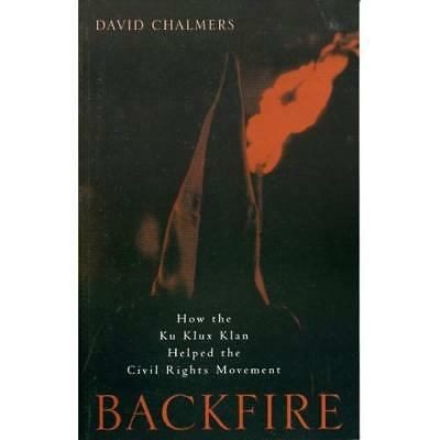 Backfire: How the Ku Klux Klan Helped the Civil Rights  - Paperback NEW Chalmers