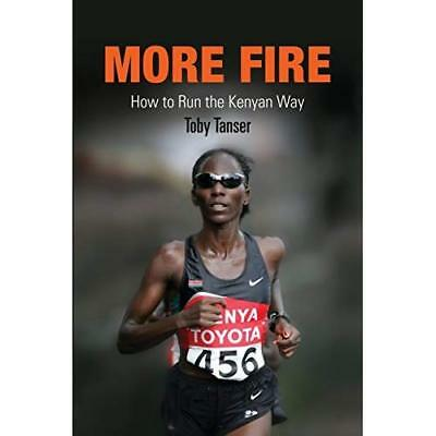More Fire: How to Run the Kenyan Way - Paperback NEW Tanser, Toby 2008-11-30