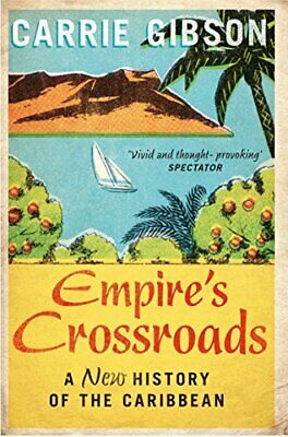 Empire's Crossroads: A New History of the Caribbean by Gibson, Carrie Book The