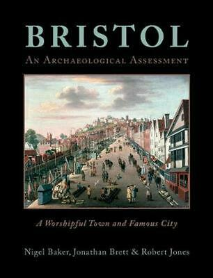 Bristol: a Worshipful Town and Famous City: An Archaeological Assessment by Nige
