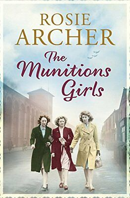 The Munitions Girls The Bomb Girls 1 a gripping saga of love, fr | Archer, Rosie