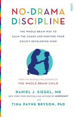No-Drama Discipline: The Whole-Brain Way to Calm the Chaos and Nu...