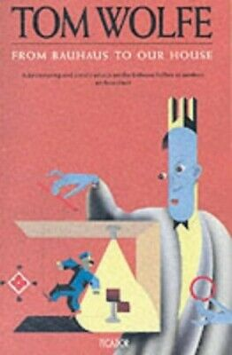 From Bauhaus to Our House by Wolfe, Tom Paperback Book The Cheap Fast Free Post