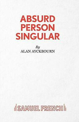 Absurd Person Singular - A Play (Acting Edition) by Ayckbourn, Alan Paperback