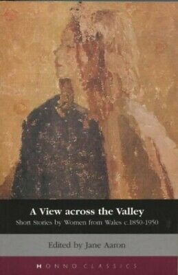 A View Across The Valley: Short Stories by Women from Wales, 1850-1... Paperback