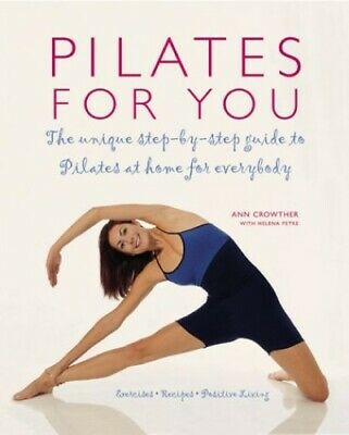 Pilates for You: Exercises, Recipes, Mediations: Th... by Crowther, Ann Hardback