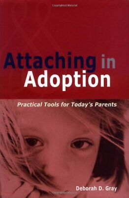 Attaching in Adoption: Practical Tools for Today's Parents by Gray, Deborah D.