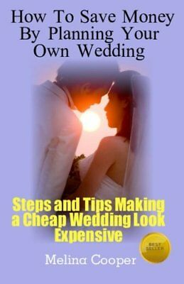 How to Save Money by Planning Your Own Wedding: Steps and T... by Cooper, Melina