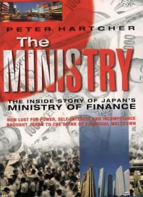 The Ministry: The Inside Story of Japan's Ministry of Finance-Peter Hartcher