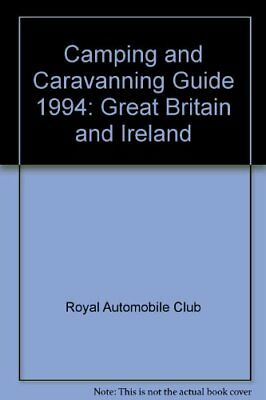 Camping and Caravanning Guide 1994: Great Britain and Ireland-Royal Automobile
