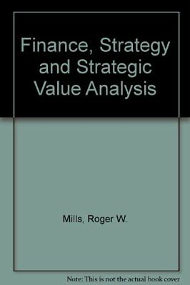 Finance, Strategy and Strategic Value Analysis-Roger W. Mills