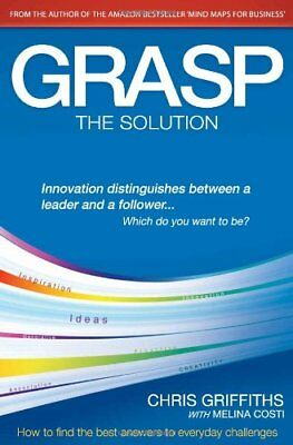 Grasp the Solution: How to Find the Best Answers to Everyday Challenges-Chris G