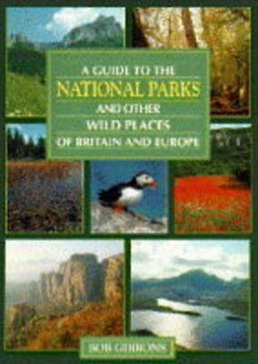 Guide to the National Parks and Other Wild Places of Britain and Europe-Bob Gib