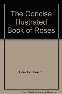 The Concise Illustrated Book of Roses-Beatrix Hamilton