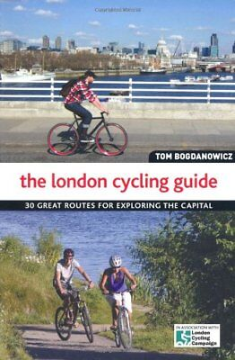 The London Cycling Guide: 30 Great Routes for Exploring the Capital-Tom Bogdano