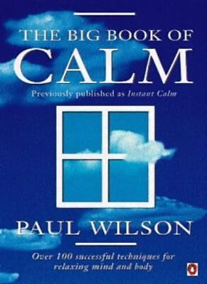 The Big Book of Calm: Over 100 Successful Techniques for Relaxing Mind and Bo.