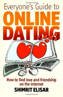 Everyone's Guide to Online Dating: How to find love and friendship on the int.