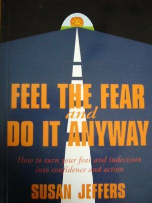 Feel the Fear and Do it Anyway-Susan J. Jeffers