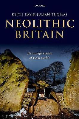 Neolithic Britain: The Transformation of Social Worlds by Keith Ray Hardcover Bo
