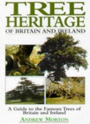 Tree Heritage of Britain and Ireland: A Guide to the Famous Trees of Britain .
