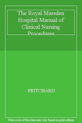 The Royal Marsden Hospital Manual of Clinical Nursing Procedures-PRITCHARD