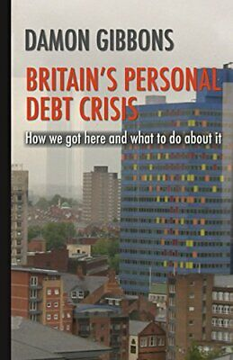 Britain's Personal Debt Crisis by Gibbons, Damon Book The Cheap Fast Free Post