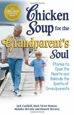 Chicken Soup for the Grandparent's Soul: Stories to Open the Hearts and Rekin.