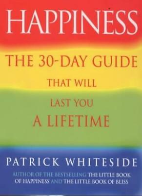 Happiness: The 30-Day Guide That Will Last You A Lifetime-Patrick Whiteside