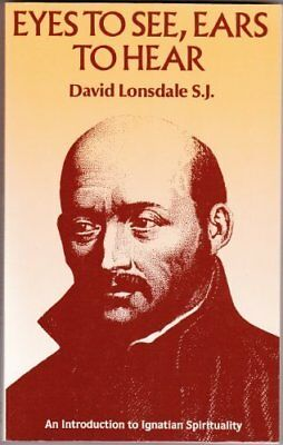 Eyes to See, Ears to Hear: Introduction to Ignatian Spirituality-David Lonsdale