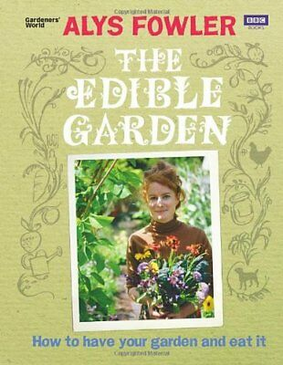 The Edible Garden: How to Have Your Garden and Eat It-Alys Fowler