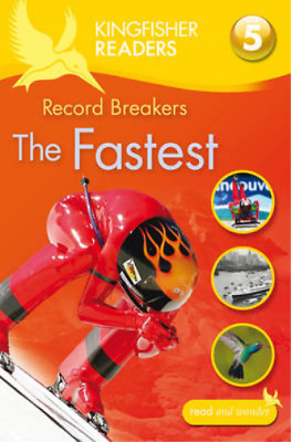 Kingfisher Readers: Record Breakers - The Fastest (Level 5: Reading Fluently) (K