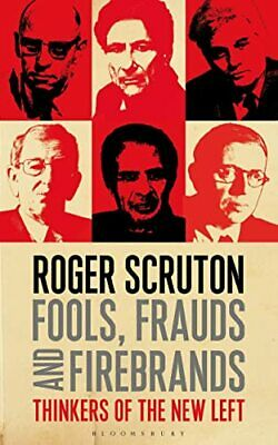 Fools, Frauds and Firebrands: Thinkers of the New Left by Scruton, Sir Roger The