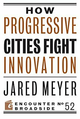 How Progressive Cities Fight Innovation (Encounter Broadsides) by Meyer, Jared