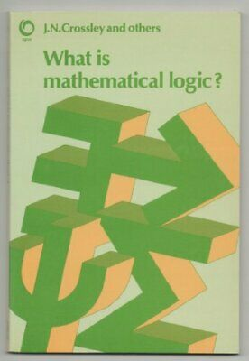What is Mathematical Logic? by Crossley, John N. Paperback Book The Cheap Fast
