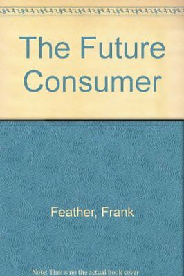 The Future Consumer by Feather, Frank Hardback Book The Cheap Fast Free Post