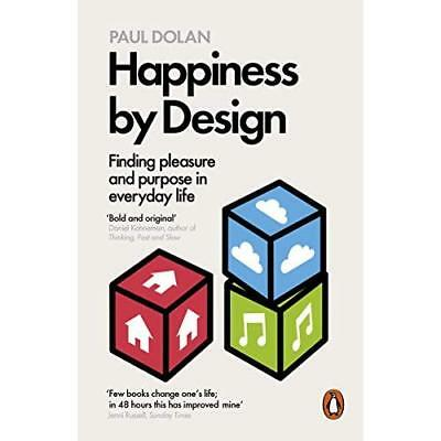Happiness by Design: Finding Pleasure and Purpose in Ev - Paperback NEW Paul Dol