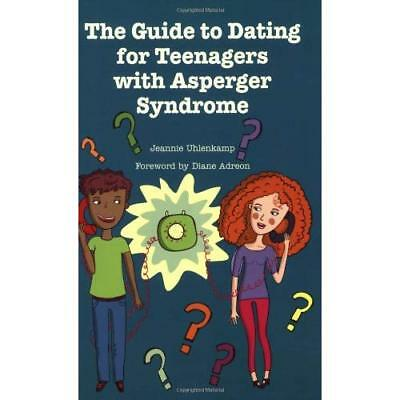 The Guide to Dating for Teenagers With Asperger Syndrome Uhlenkamp, Jeannie/ Adr