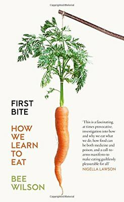 First Bite: How We Learn to Eat-Bee Wilson