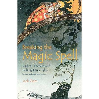 Breaking the Magic Spell: Radical Theories of Folk and Fairy Tales Jack David Zi