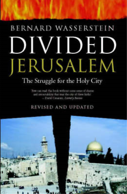 Divided Jerusalem: The Struggle for the Holy City, Wasserstein, Bernard & Wasser