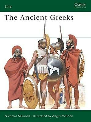 The Ancient Greeks : Armies of Classical Greece 5th and 4th Centuries Bc (Elite