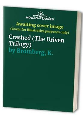 Crashed (The Driven Trilogy) by Bromberg, K. Book The Cheap Fast Free Post