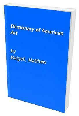 Dictionary of American Art by Baigell, Matthew Hardback Book The Cheap Fast Free