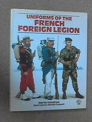Uniforms of the French Foreign Legion, 1831-1981 by Windrow, Martin Hardback The