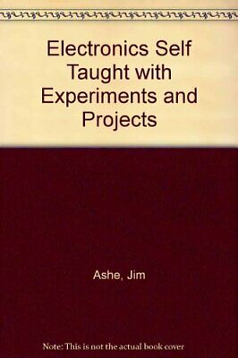 Electronics Self Taught with Experiments and Projects by Ashe, Jim Paperback The