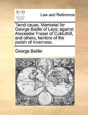 Tiend cause. Memorial for George Baillie of Leys; against Alexander Fraser of C