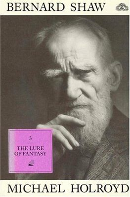 Bernard Shaw: Lure of Fantasy, 1918-50 v. 3-Michael Holroyd