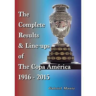 Complete Results Copa America 1916-2015 - Paperback NEW Gabriel Mantz ( 2015-09-
